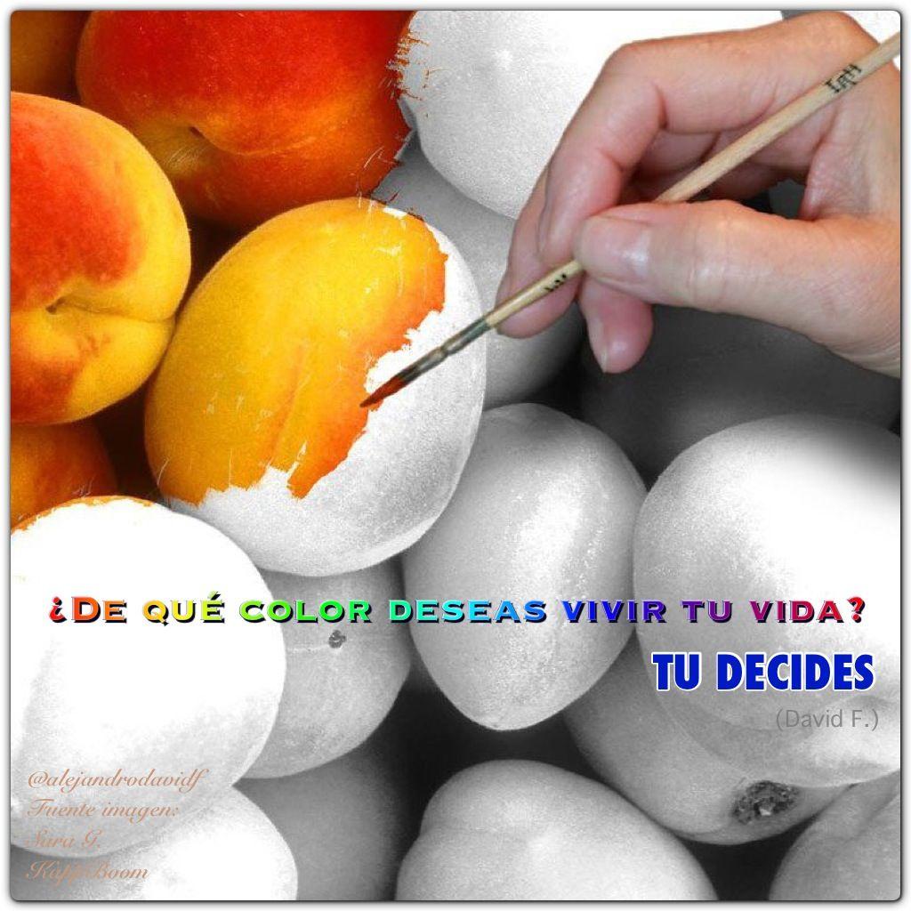 """""""Decide de qué color deseas vivir tu vida"""" (David F.)  http://ow.ly/mzJHj #Motivación #yosoycapaz"""