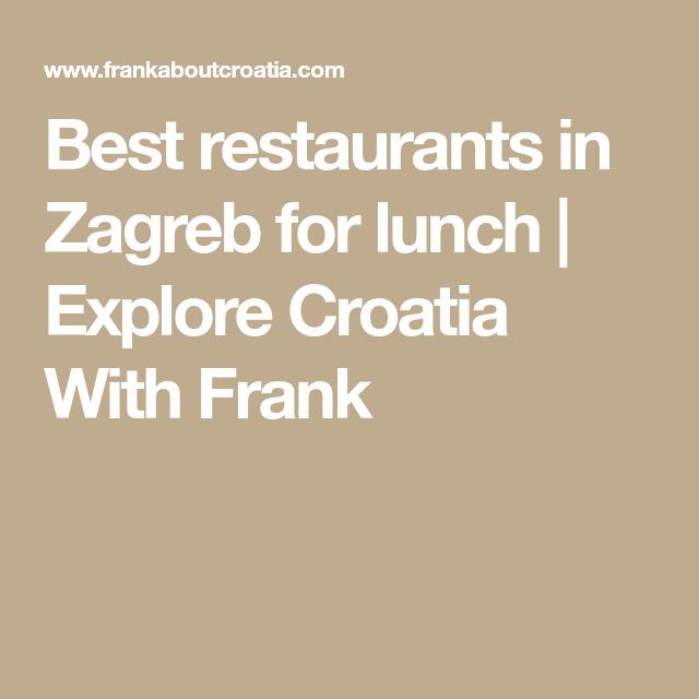 Best Restaurants In Zagreb For Lunch Explore Croatia With Frank Zagreb Croatia Gastronomic