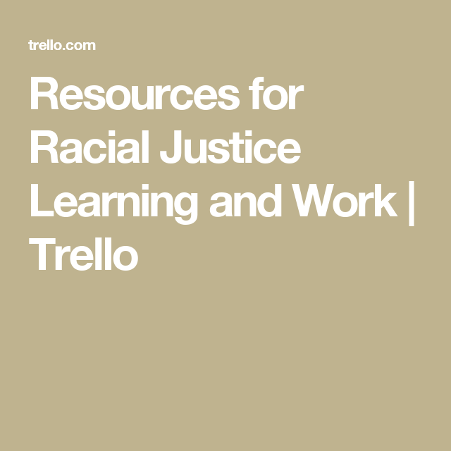 Resources for Racial Justice Learning and Work | Trello