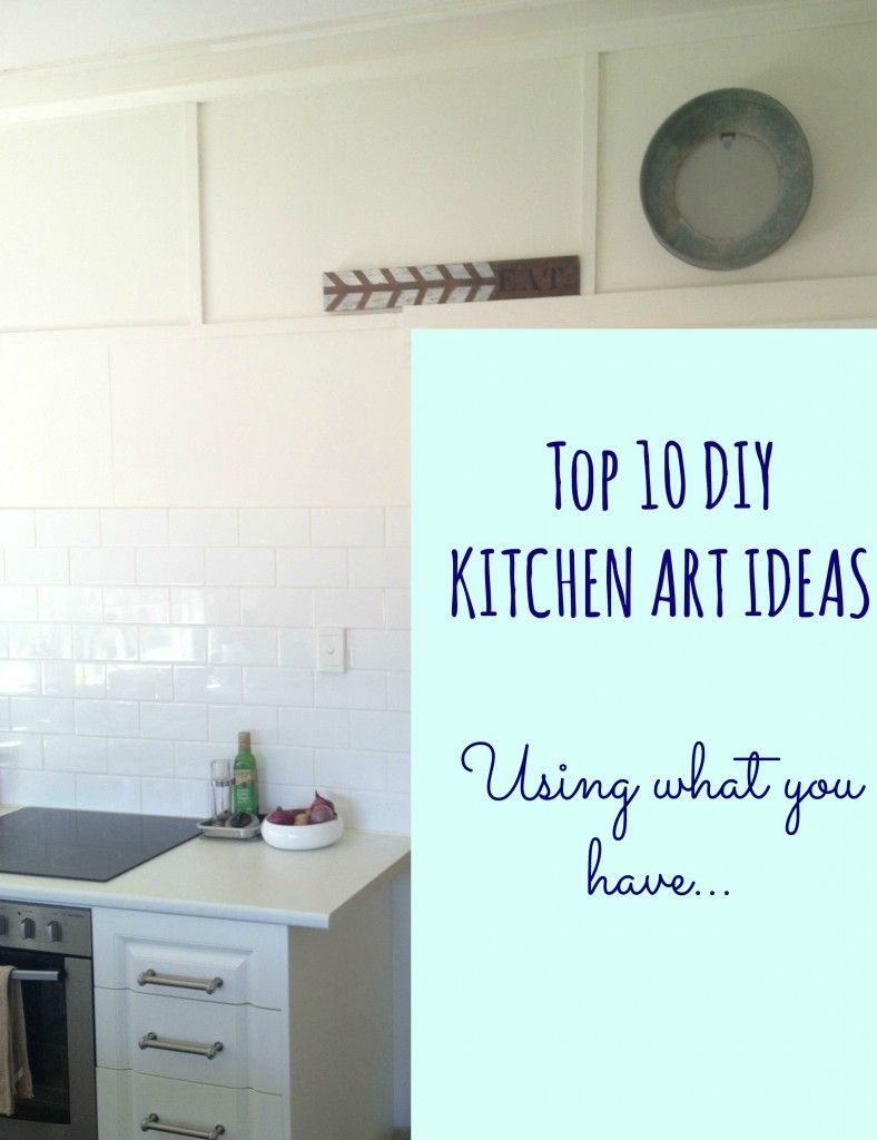 TOP TEN DIY KITCHEN ART IDEAS {using what you have} | Home decor ...