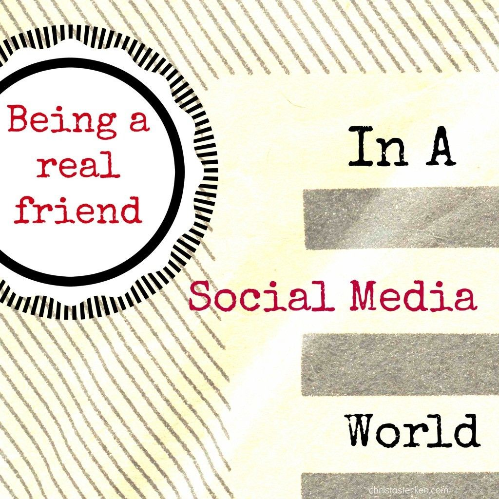 Being A Real Friend In A Social Media World