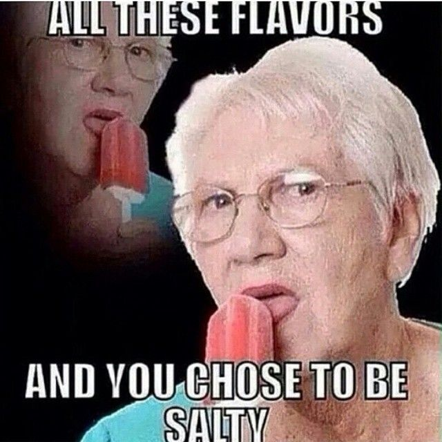 Need I say more? #whyyousaltythough #salty #alltheseflavors #fuckyou #thuglife #chill