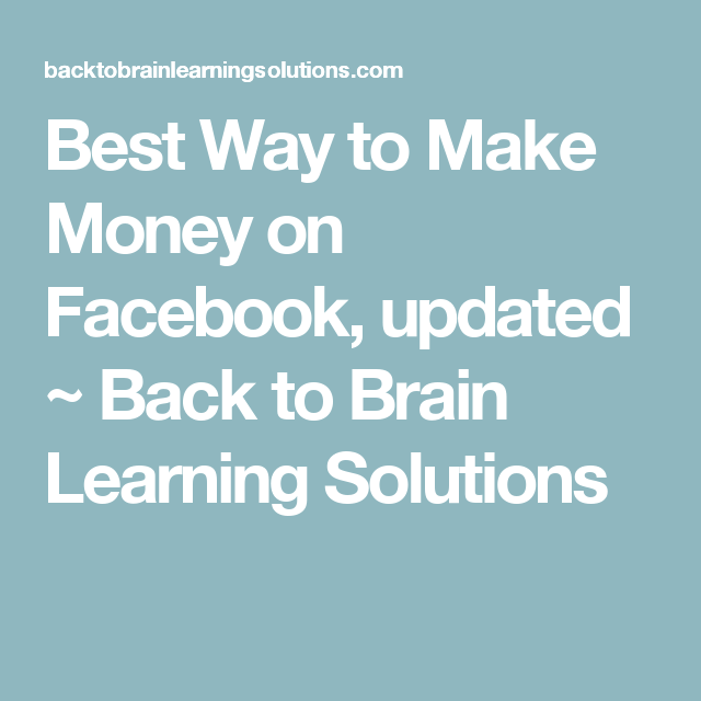 Best Way to Make Money on Facebook, updated ~ Back to Brain Learning Solutions