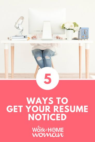 5 Ways to Get Your Resume Noticed The Work at Home Woman