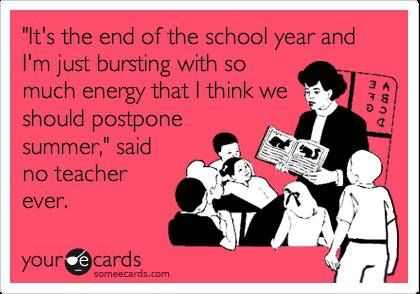 End Of School Year Quotes Makes Me Laugh Teacher Humor Teacher