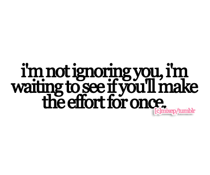 When im ignoring you