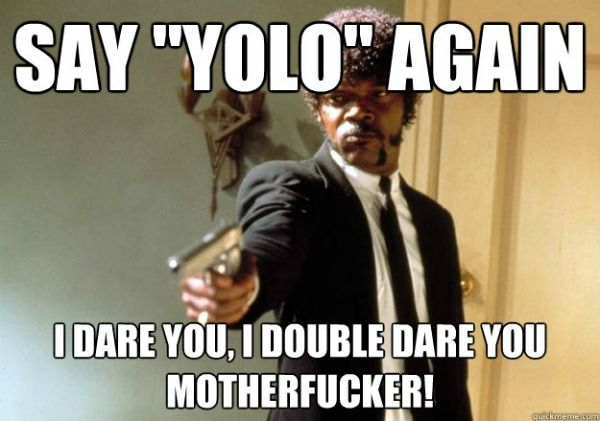 db8aa22c88439f5e33d5d8724aa2e1a9 i fully believe people who say yolo and totes adorbs should be shot