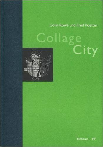 Collage City (Geschichte Und Theorie Der Architektur): Amazon.de: Colin Rowe, Fred Koetter: Bücher