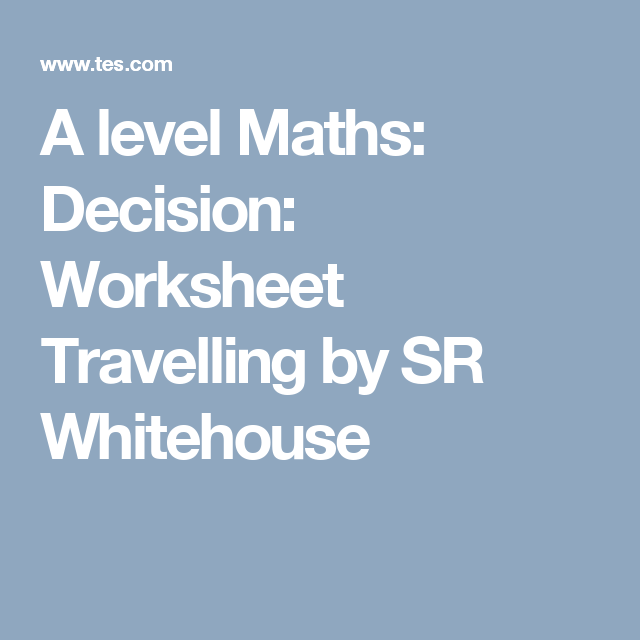 A level Maths: Decision: Worksheet Travelling by SR Whitehouse ...