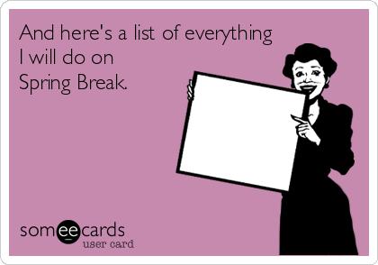 Happy Spring Break Spring Break Quotes Spring Break Teacher Humor