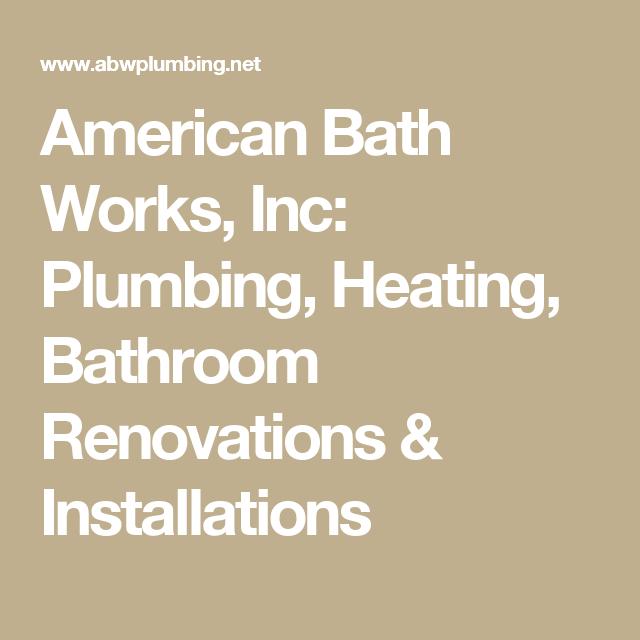 American Bath Works Inc Plumbing Heating Bathroom Renovations Installations Bathroom Renovations Plumbing Renovations