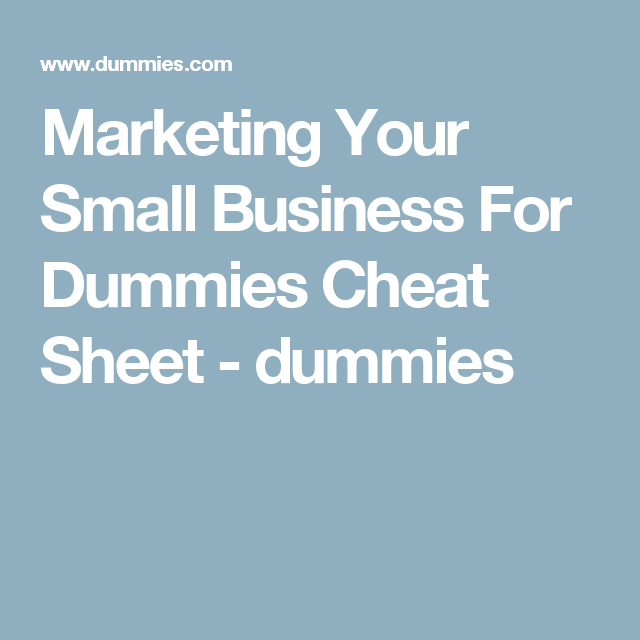 Marketing Your Small Business For Dummies Cheat Sheet: Marketing Your Small Business For Dummies Cheat Sheet