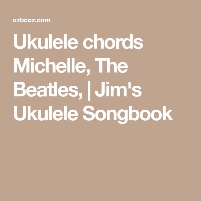 Ukulele Chords Michelle The Beatles Jims Ukulele Songbook