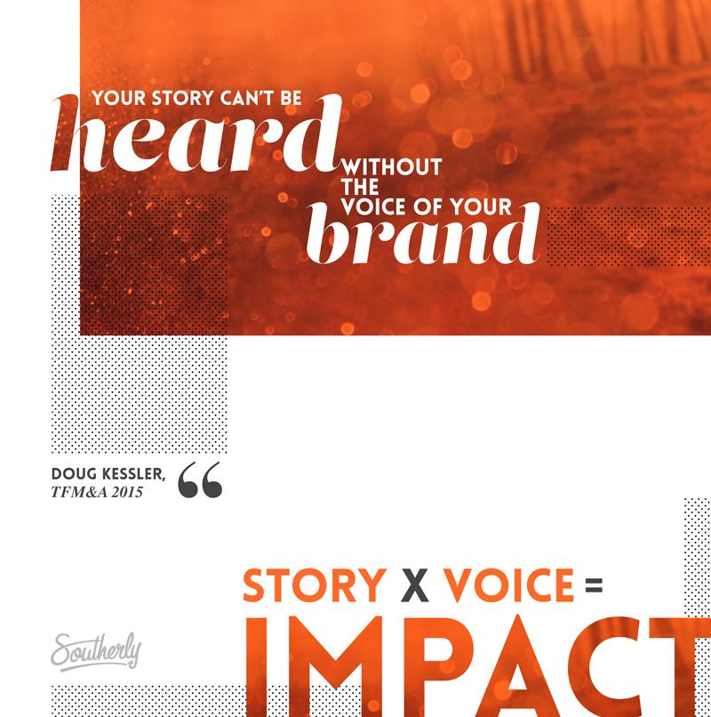Your story can't be heard without the voice of your brand... STORY x VOICE = IMPACT (Doug Kessler, TFM&A 2015)