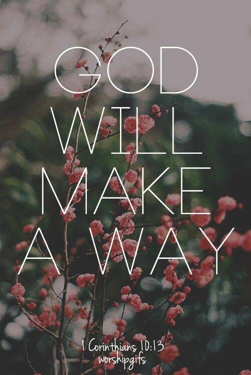 1 corinthians 10:13 Just have faith. trust Him; He'll get you through it. Always.