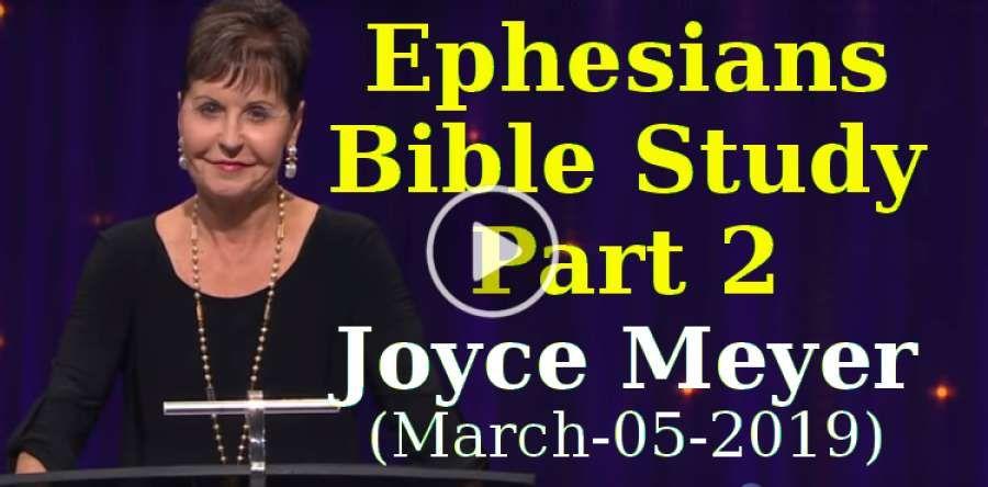 Ephesians Bible Study - Part 2 - Joyce Meyer (March-05-2019)   Joyce