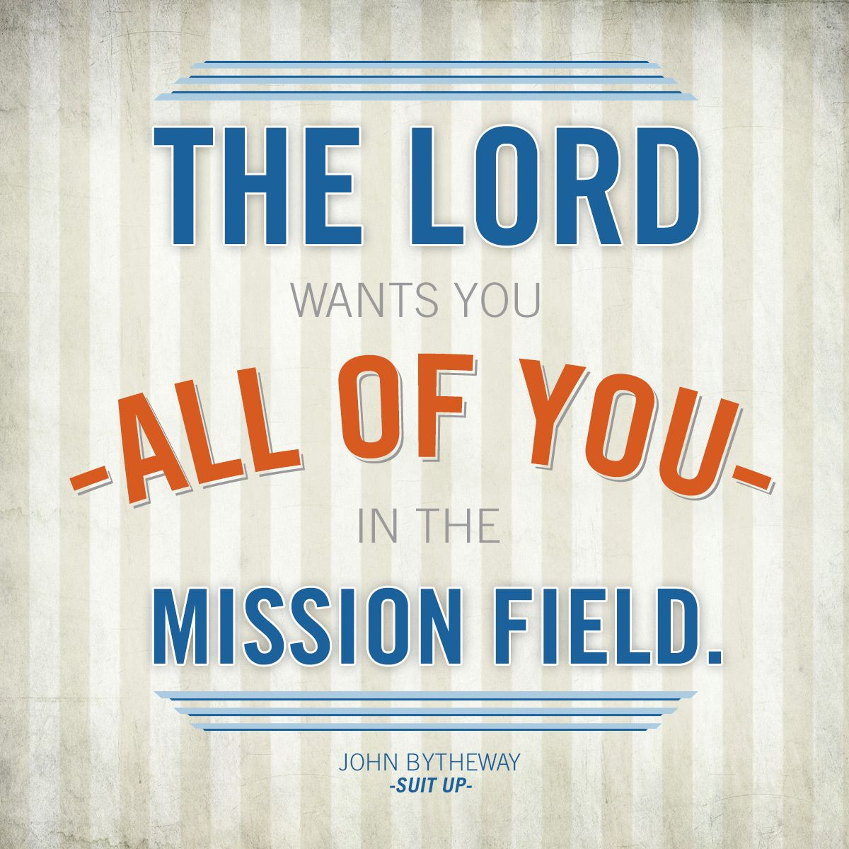 Lds Missionary Quotes The Lord Wants You  All Of You  In The Mission Field