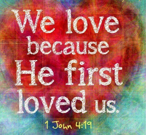 Love Each Other Religious: 1 John 4:19 We Love Each Other Because He Loved Us First