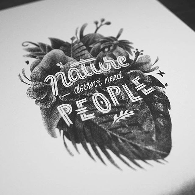 "5,045 Likes, 20 Comments - Goodtype | Strength In Letters (@goodtype) on Instagram: """"Nature doesn't need people"" by @de2s  #StrengthInLetters  #Goodtype"""