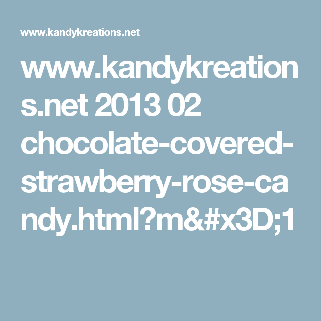 www.kandykreations.net 2013 02 chocolate-covered-strawberry-rose-candy.html?m=1