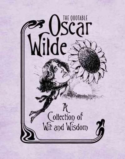 I must die as I lived, beyond my means. Arguably the most quoted man in history, and certainly in his day, this enormous miniature collection is filled with Oscar Wildes' most notorious and witty sayi More