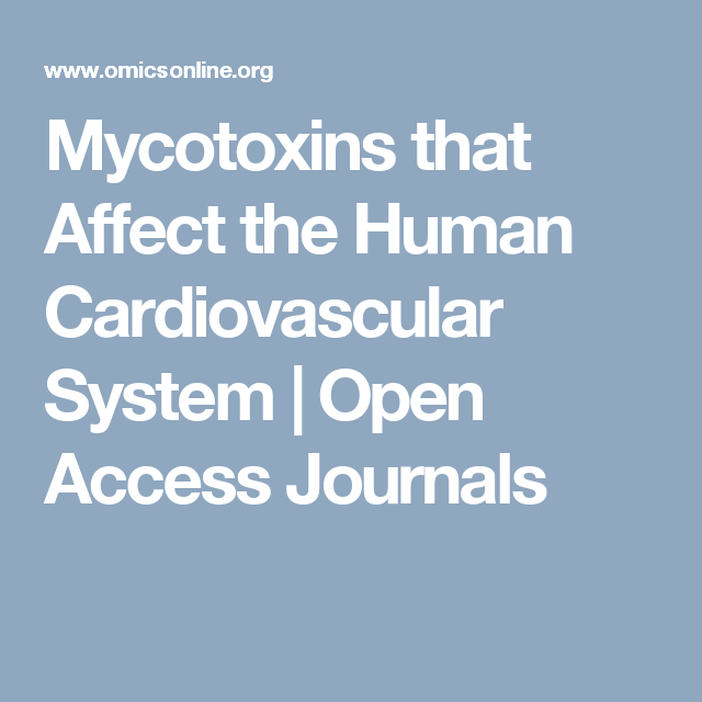 Mycotoxins That Affect The Human Cardiovascular System Open Access