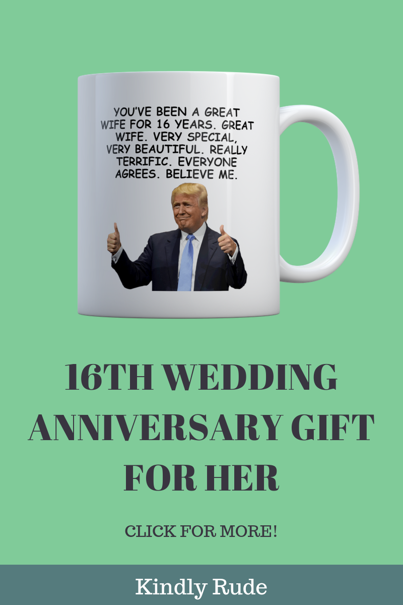 16th Anniversary Funny Trump Gift Mug For Women
