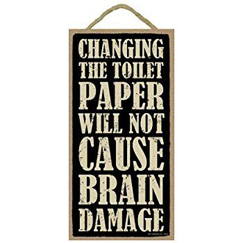 """Amazon.com: (SJT94120) Changing the toilet paper will not cause Brain Damage 5"""" x 10"""" wood sign plaque: Home & Kitchen"""