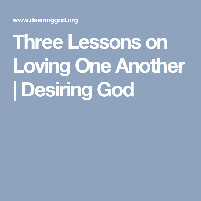 Three Lessons on Loving One Another | Desiring God