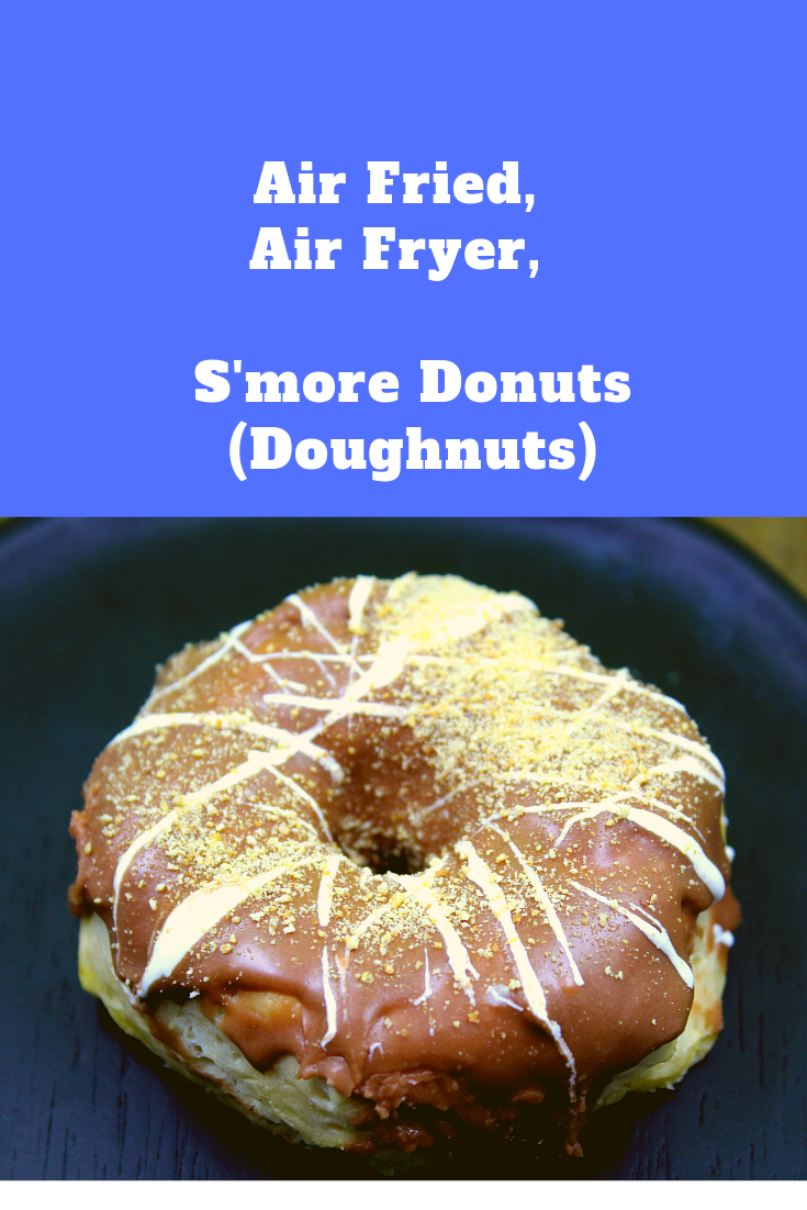 Air Fryer, Air Fried, S'more Donuts (Doughnuts) Recipe