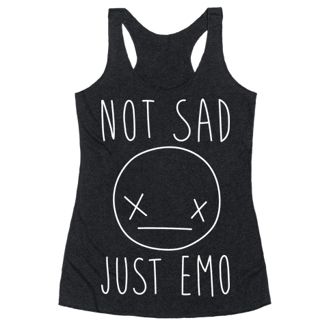 Not Sad Just Emo Racerback Tank Tops | LookHUMAN