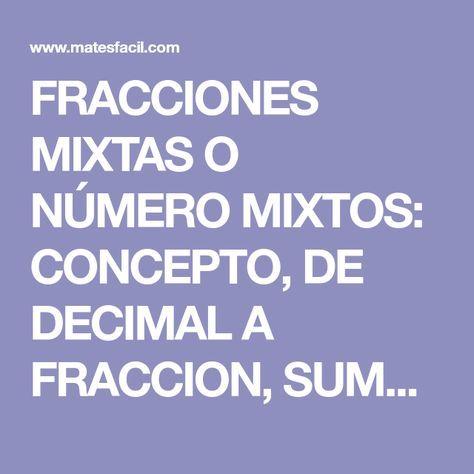 FRACCIONES MIXTAS O NÚMERO MIXTOS: CONCEPTO, DE DECIMAL A FRACCION ...