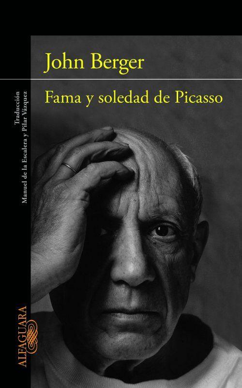 John Berger - Fama y soledad de Picasso