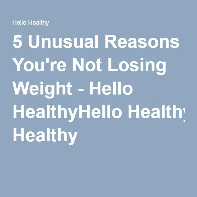 5 Unusual Reasons You're Not Losing Weight - Hello HealthyHello Healthy