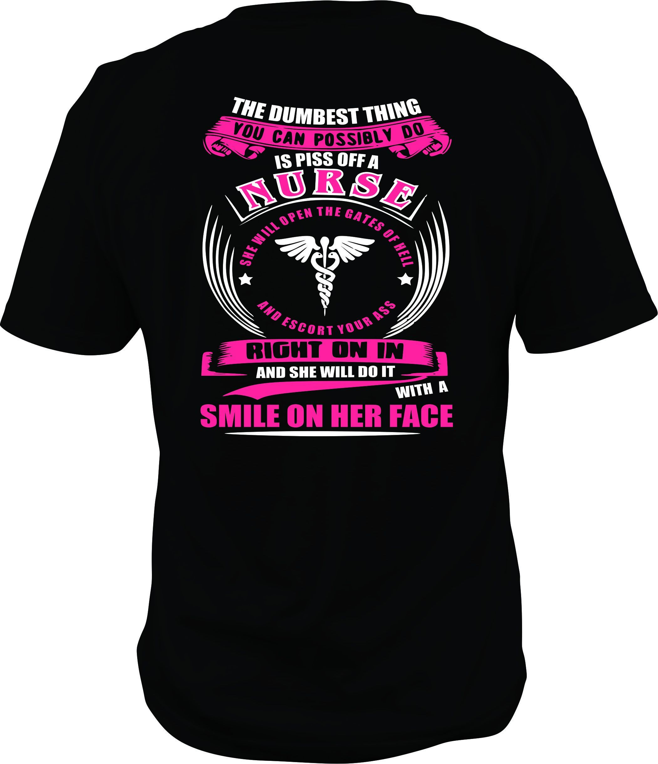 The dumbest thing you can possibly do is piss off a nurse, nurse shirt. RN shirt, LPN shirt, Nurse shirt, custom nursing shirt