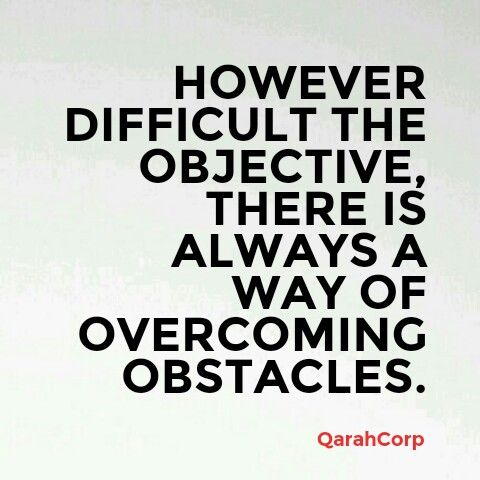 Overcoming Obstacles Quotes However Difficult The Objective There Is Always A Way Of Overcoming .