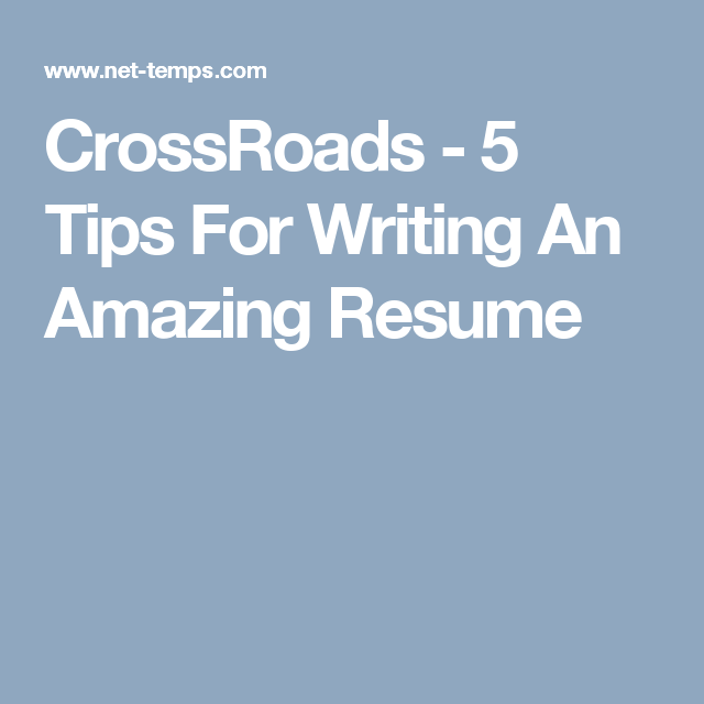 CrossRoads - 5 Tips For Writing An Amazing Resume