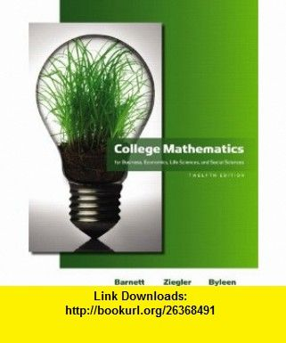 College Mathematics for Business, Economics, Life Sciences, and Social Sciences (13th Edition) downl