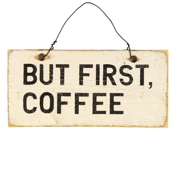 But First Coffee Wooden Sign ($75) ❤ liked on Polyvore featuring ...