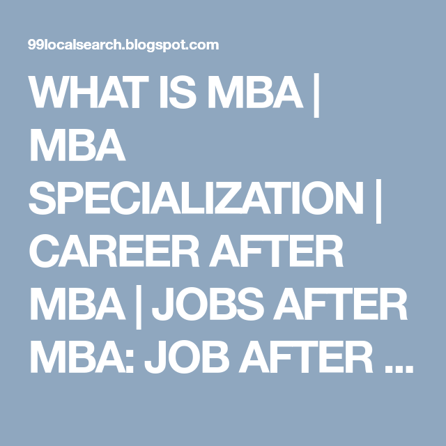 What Is Mba Mba Specialization Career After Mba Jobs After Mba Job After Mba Marketing Job Mba Post Free Ads