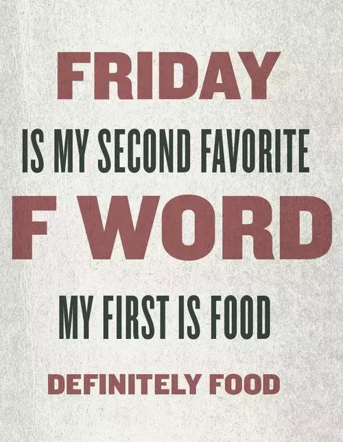 Friday Quotes Enchanting Friday Is My Second Favorite F Word My First Is Food Friday Friday