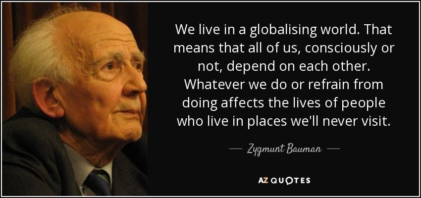 We Live In A Globalising World That Means That All Of Us Consciously Or Not Depend On Each Other Whatever We Do Or Refrain F Interesting Quotes Quotes Life