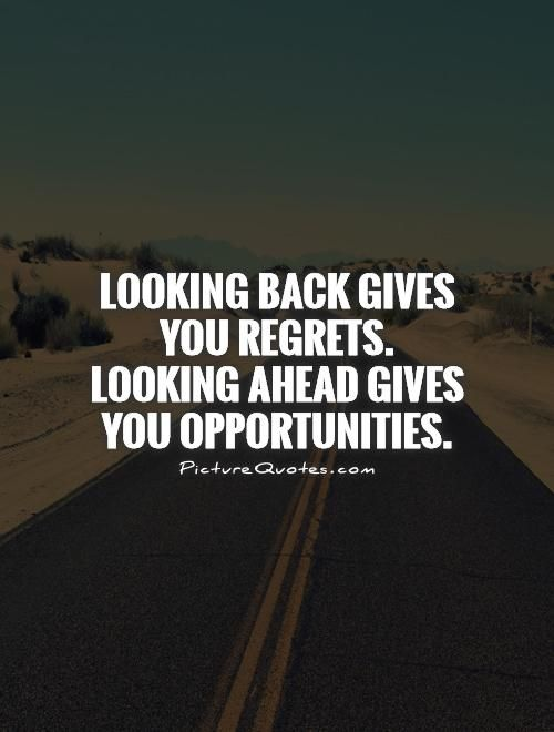 Looking back gives you regrets looking ahead gives you looking back gives you regrets looking ahead gives you opportunities picture quotes thecheapjerseys Gallery