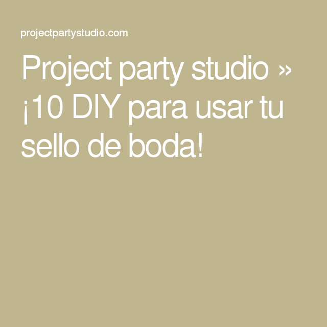 Project party studio » ¡10 DIY para usar tu sello de boda!