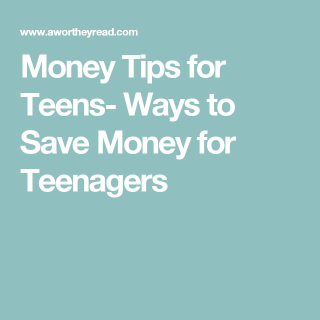 Money Tips for Teens- Ways to Save Money for Teenagers