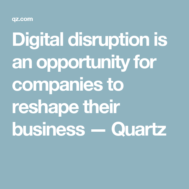 Across all industries, digital disruption is no longer a hypothetical—it's reality. Digitization is changing the way products are made, marketed, and delivered, altering consumers' behavior and expectations in turn. These changes are unlike anything the world has seen since the Industrial Revolution. Those who don't adapt will be left behind.