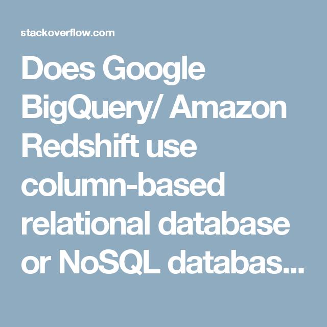 Does Google BigQuery/ Amazon Redshift use column-based relational