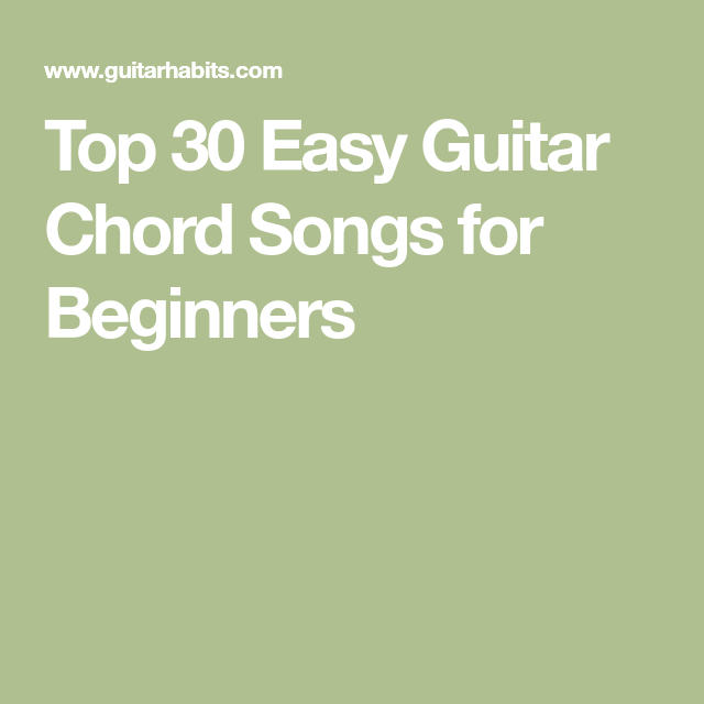 Top 30 Easy Guitar Chord Songs For Beginners Guitar Pinterest