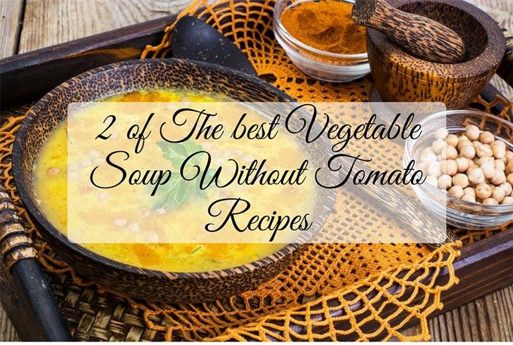 2 Best Vegetable Soup Without Tomato Recipes Ever   Tomato ...
