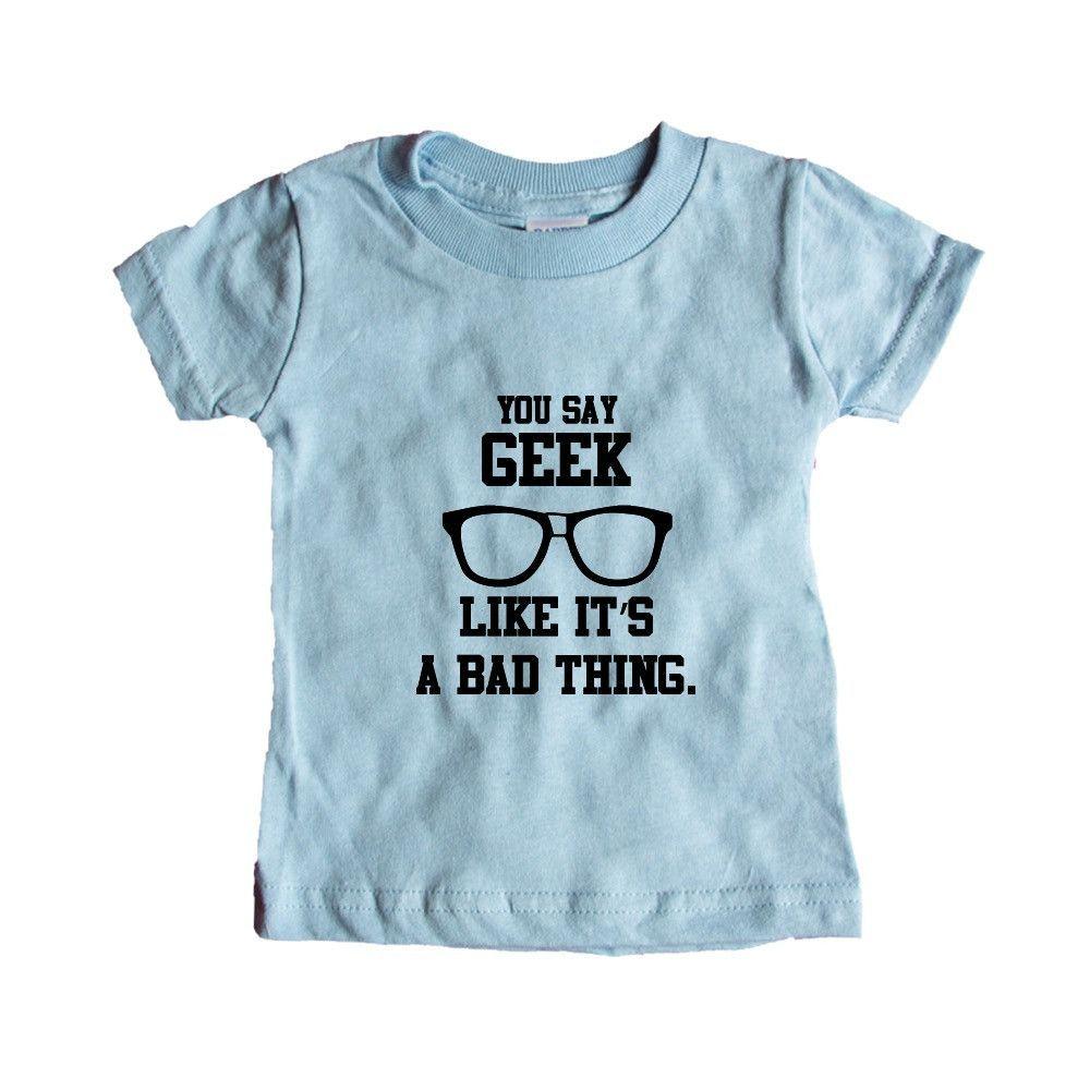 You Say Geek Like It's A Bad Thing Nerd Nerds Nerdy Geeks Books School Reading Education Smart Geeky SGAL5 Baby Onesie / Tee